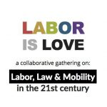 28 April: LABOR IS LOVE. Labor, Law & Mobility in the 21st century